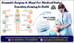 Cosmetic Surgery A Must For Medical Value Travelers Coming To Delhi